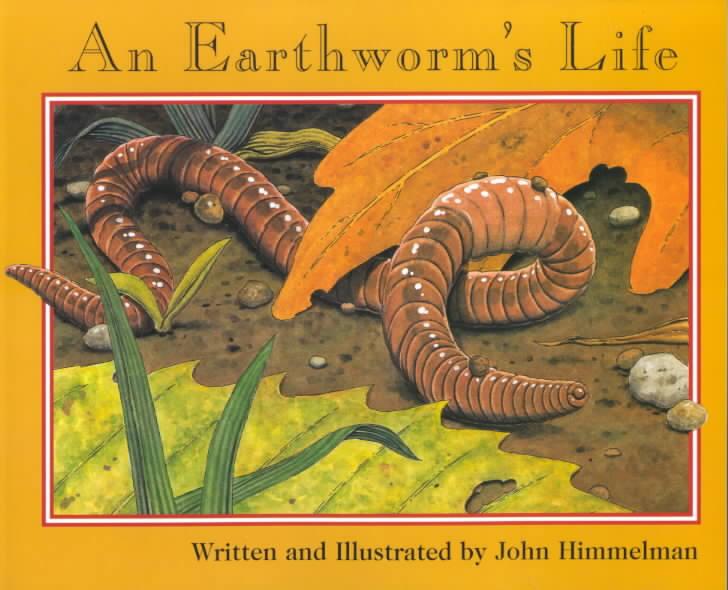 An Earthworm's Life By Himmelman, John