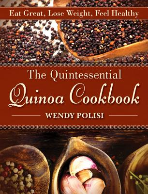 The Quintessential Quinoa Cookbook By Polisi, Wendy